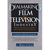 Dealmaking in the Film & Television Industry, 4th Edition: From Negotiations to Final Contracts (Revised and Updated) (English Edition)