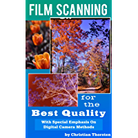 Film Scanning For The Best Quality: With Special Emphasis on Digital Camera Methods book cover