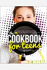 The Cookbook for Teens: The Easy Teen Cookbook with 74 Fun & Delicious Recipes to Try Kindle Edition