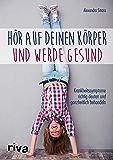 Hör auf deinen Körper und werde gesund: Krankheitssymptome richtig deuten und ganzheitlich behandeln (German Edition)