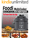 FOODI MULTI-COOKER COOKBOOK FOR COMPLETE BEGINNERS: The Pressure Cooker That Crisps: Amazingly Easy & Delicious Foodi Multi-Cooker Recipes to Pressure Cook, Air Fry, Dehydrate & Many More