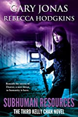 Subhuman Resources: The Third Kelly Chan Novel Kindle Edition