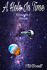 """A Hole in Time Episode 1 """"Home"""": Home Kindle Edition"""