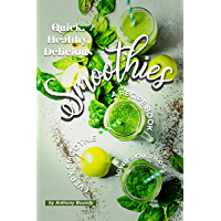 Quick, Healthy, Delicious Smoothies: A Recipe Book Every Smoothie Lover Should Have (English Edition)