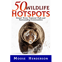 50 Wildlife Hotspots: Grand Teton National Park and Surrounding Communities book cover