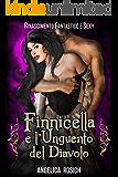 Finnicella e l'Unguento del Diavolo: Le avventure erotiche di Finnicella (Rinascimento Fantastico e Sexy Vol. 1)