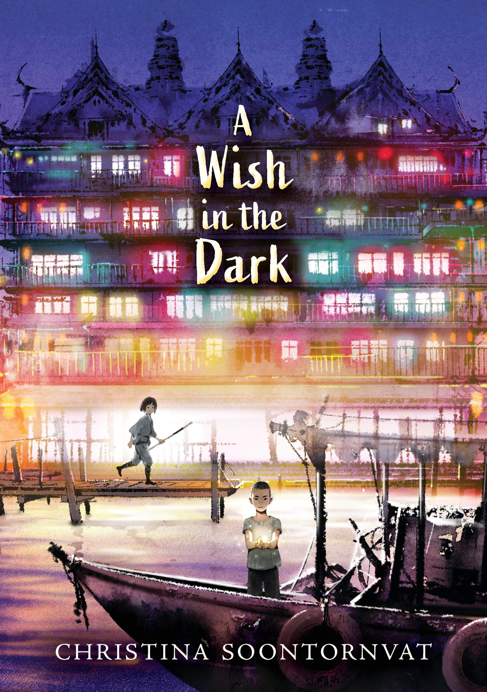 A Wish in the Dark: Soontornvat, Christina: 9781536204940: Amazon.com: Books