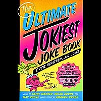 The Ultimate Jokiest Joking Joke Book Ever Written . . . No Joke!: The Hugest Pile of Jokes, Knock-Knocks, Puns, and Knee-Slappers that Will Keep You Laughing Out Loud