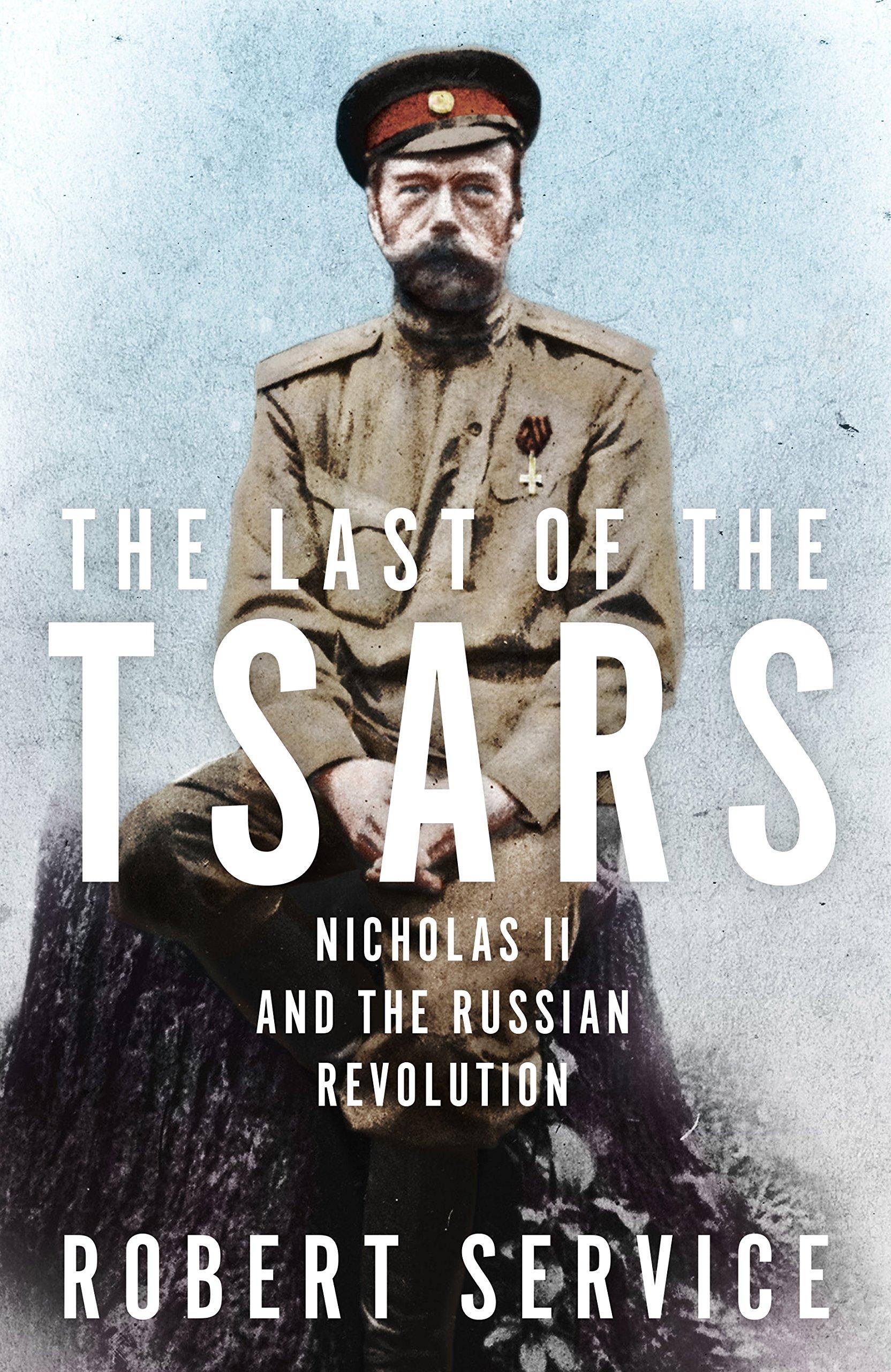 The Last Of Tsars Nicholas Ii And Russian Revolution 1 Set Perhiasan India Robert Service 9781447293095 Books