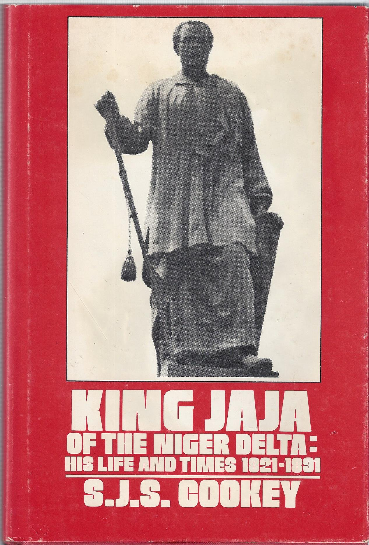 King Jaja of the Niger Delta: His life and times, 1821-1891