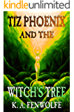 Tiz Phoenix and the Witch's Tree: A Fantasy Adventure & Supernatural Mystery (The Celestial Tree Academy Book 1)
