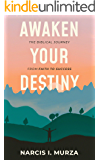 Awaken Your Destiny: The Biblical Journey From Faith to Success