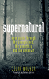 The Supernatural: Your Guide Through the Unexplained, the Unearthly and the Unknown