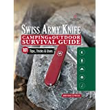 Victorinox Swiss Army Knife Camping & Outdoor Survival Guide: 101 Tips, Tricks & Uses