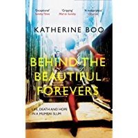 Behind the Beautiful Forevers: Life, Death and Hope in a Mumbai Slum (English Edition)