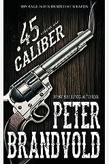 .45 Caliber Series, Volume 1 Kindle Edition