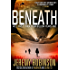 BENEATH - A Novel