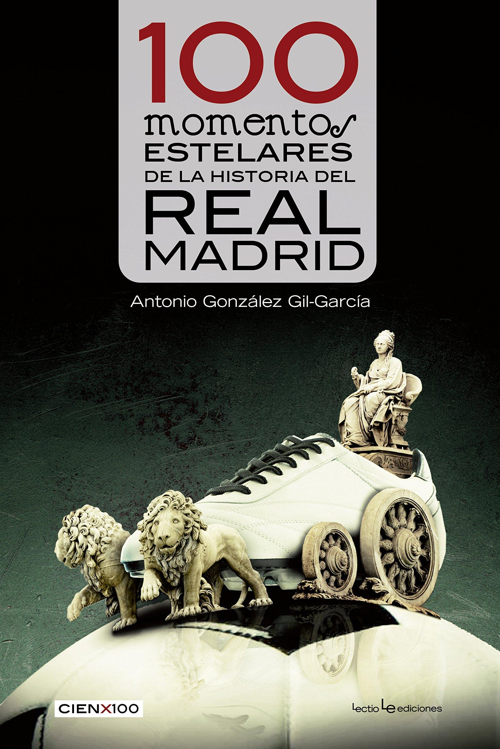 Download 100 momentos estelares de la historia del Real Madrid (Cien x 100) (Spanish Edition) pdf