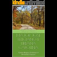 MAJOR JOSÉ FELICIANO E URBANA CAROLINA: Genealogia, Estórias e Reminiscências