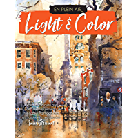 En Plein Air: Light & Color: Expert techniques and step-by-step projects for capturing mood and atmosphere in watercolor…