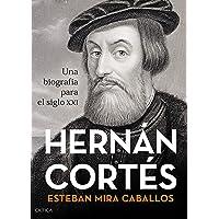 Hernán Cortés: Una biografía para el siglo XXI (Serie Mayor)