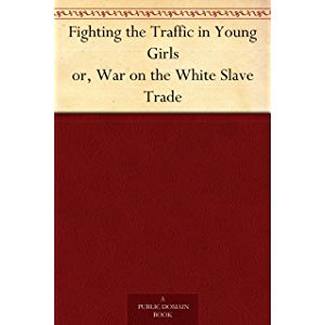 Fighting the Traffic in Young Girls or, War on the White Slave Trade
