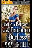 A Bottle of Betrayal for the Forgotten Duchess: A Historical Regency Romance Novel