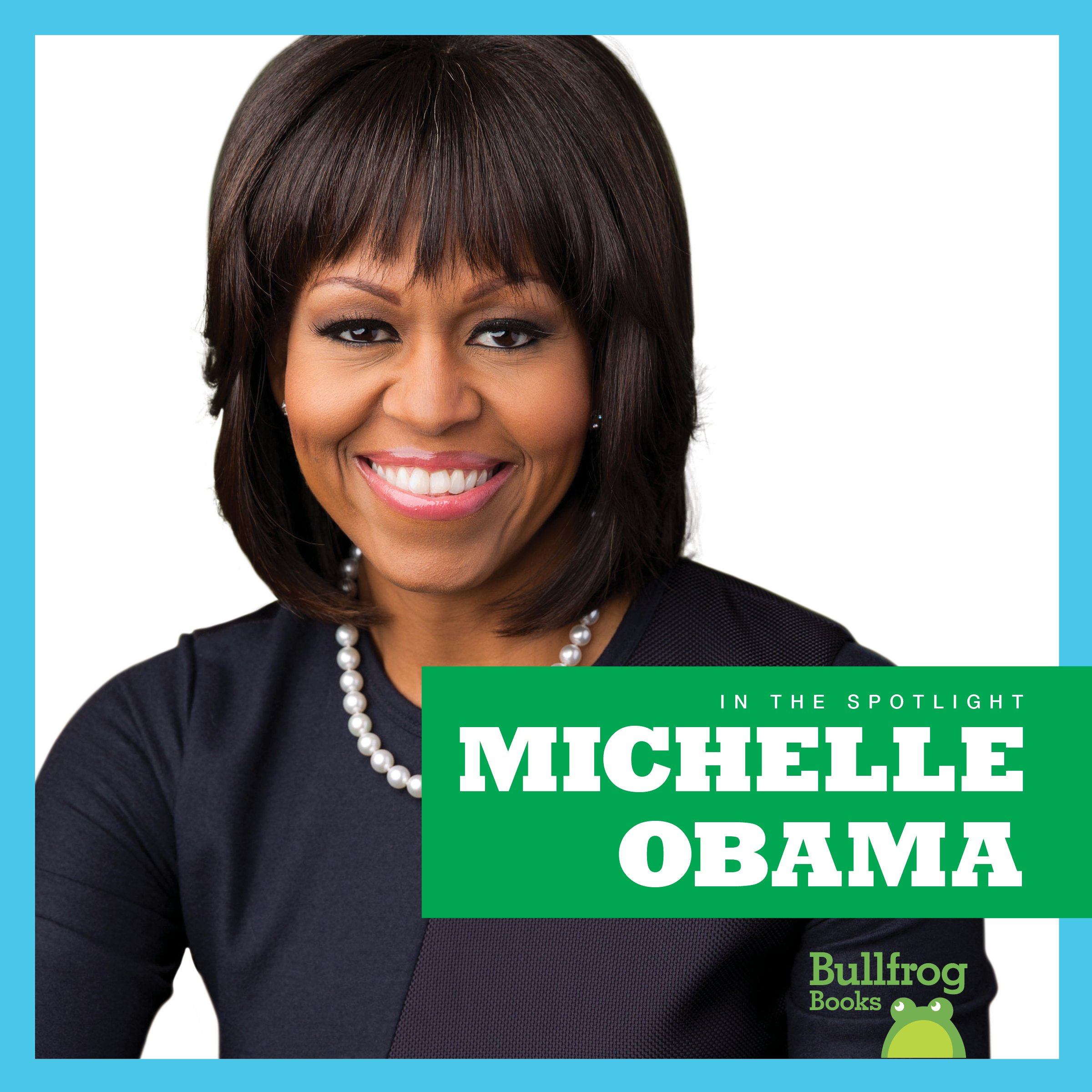 Michelle Obama (Bullfrog Books: In the Spotlight)