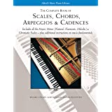 The Complete Book of Scales, Chords, Arpeggios & Cadences: Includes All the Major, Minor (Natural, Harmonic, Melodic) & Chrom