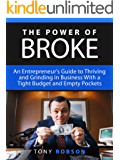 The Power of Broke: An Entrepreneur's Guide to Thriving and Grinding in Business With a Tight Budget and Empty Pockets