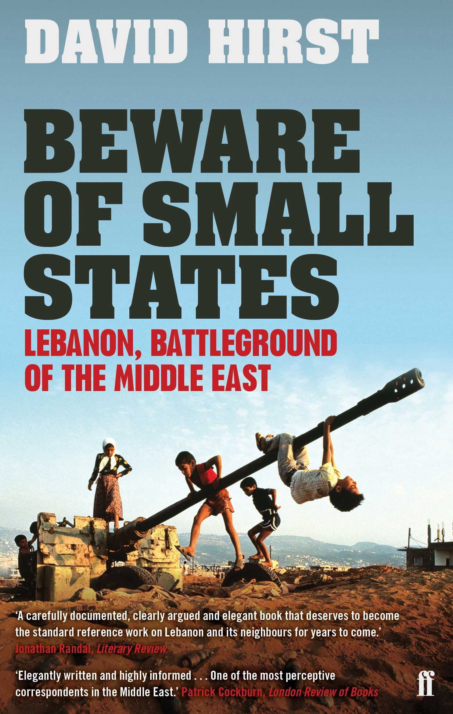 Beware of Small States: Lebanon, Battleground of the Middle East:  Amazon.co.uk: David Hirst: 9780571237425: Books