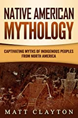 Native American Mythology: Captivating Myths of Indigenous Peoples from North America Kindle Edition