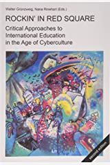 Rockin' in Red Square: Critical Approaches to International Education in the Age of Cyberculture (Education & Innovation)