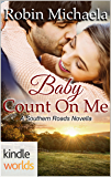 Southern Roads: Baby, Count On Me (Kindle Worlds Novella)