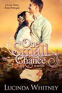 One Small Chance: A Clean Contemporary Inspirational Romance (a Love Story from Portugal)