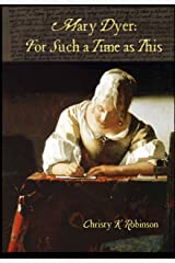 Mary Dyer: For Such a Time as This (The Dyers Book 2) Kindle Edition