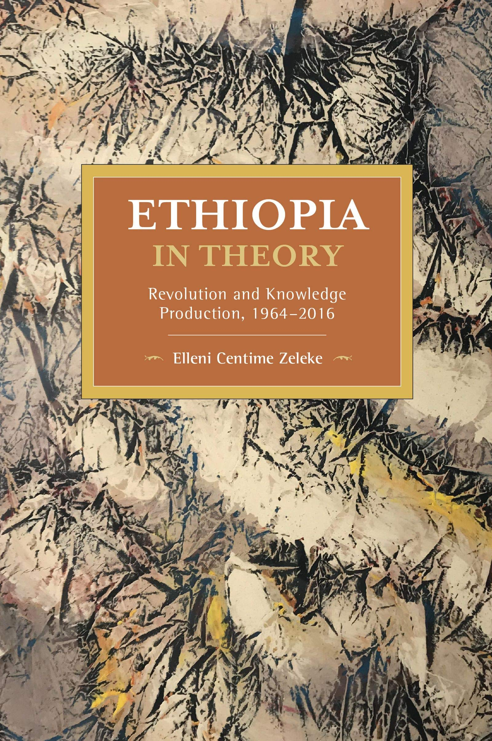 Ethiopia in Theory: Revolution and Knowledge Production, 1964-2016  (Historical Materialism): Zeleke, Elleni Centime: 9781642593419:  Amazon.com: Books