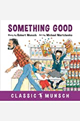 Something Good (Classic Munsch) Kindle Edition