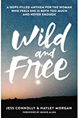 Wild and Free: A Hope-Filled Anthem for the Woman Who Feels She is Both Too Much and Never Enough Kindle Edition