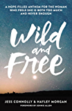 Wild and Free: A Hope-Filled Anthem for the Woman Who Feels She is Both Too Much and Never Enough