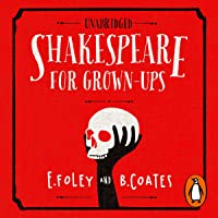 Shakespeare For Grownups: Everything you Need to Know about the Bard