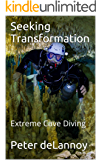 Seeking Transformation: Extreme Cave Diving (English Edition)