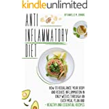 Anti inflammatory Diet: How to Rebalance Your Body and Reduce Inflammation in Only 4 Weeks through an Easy Meal Plan and 100+