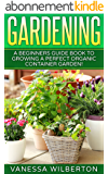 Container Gardening: A Beginners Guide Book to Growing a Perfect Organic Container Garden! (Permaculture, Organic Gardening,Container Gardening, Urban Gardening) (English Edition)