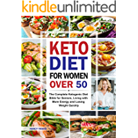Keto Diet for Women over 50: The Complete Ketogenic Diet Bible for Seniors, Living with More Energy and Losing Weight…