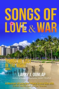 SONGS OF LOVE & WAR: Book 2 (Things We Lost in the Night, A Memoir of Love and Music in the 60s with Stark Naked and the Car Thieves)
