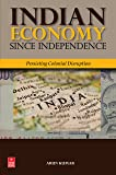 Indian Economy Since Independence: Persisting Colonial Disruption