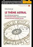 Le thème astral: Une méthode pas à pas pour monter son thème, utiliser son énergie et orienter positivement sa vie