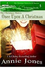 Once Upon A Christmas: A Christmas Sisters Novella (The Christmas Sisters for All Seaons Book 5) Kindle Edition