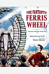 The Fantastic Ferris Wheel: The Story of Inventor George Ferris Kindle Edition